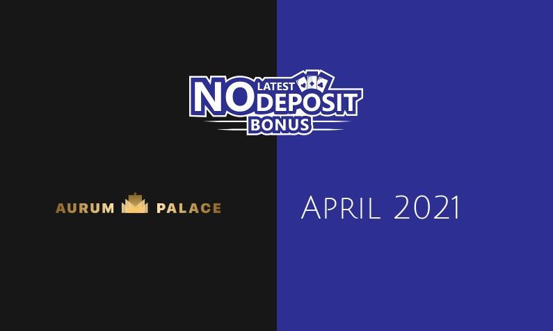 Latest AurumPalace no deposit bonus April 2021