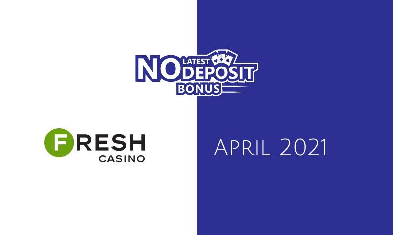 Latest Fresh Casino no deposit bonus, today 12th of April 2021
