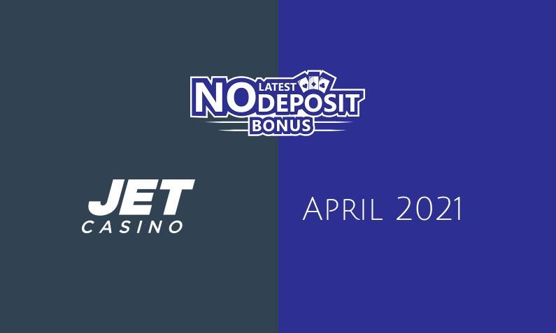 Latest JET Casino no deposit bonus April 2021