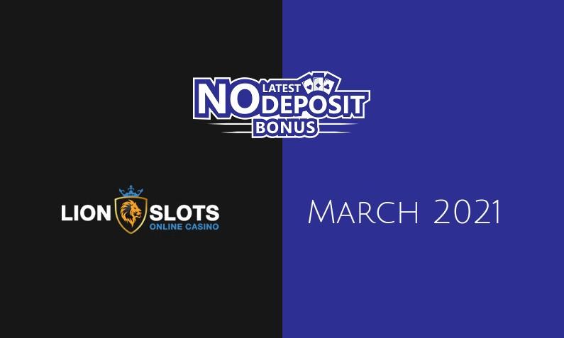 Latest Lion Slots no deposit bonus, today 18th of March 2021