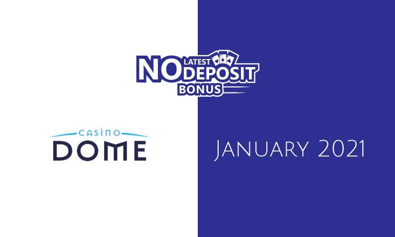 Latest no deposit bonus from Casino Dome January 2021