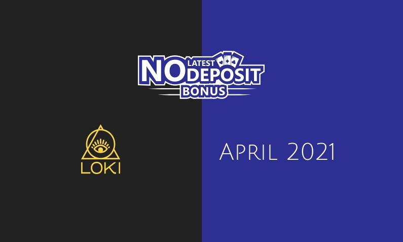 Latest no deposit bonus from Loki- 20th of April 2021