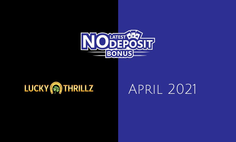 Latest no deposit bonus from Lucky Thrillz, today 16th of April 2021