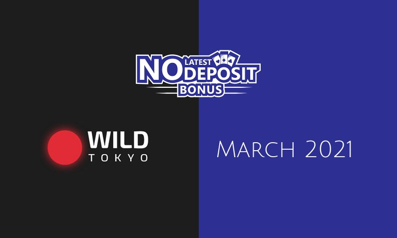 Latest no deposit bonus from Wild Tokyo- 22nd of March 2021