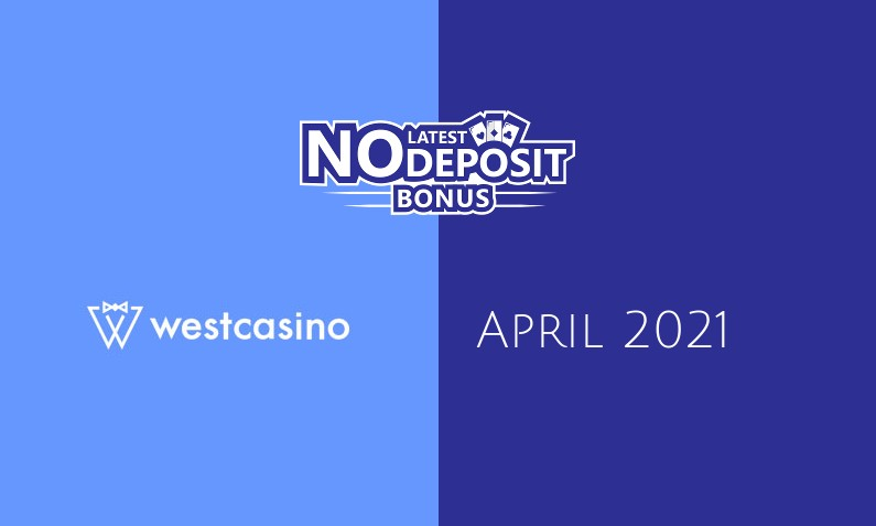 Latest WestCasino no deposit bonus April 2021